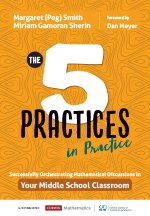 The 5 Practices in Practice: Successfully Orchestrating Mathematical Discussion in your Middle School Classroom