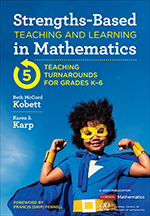 Strengths-Based Teaching and Learning in Mathematics: 5 Teaching Turnarounds for Grades K-6